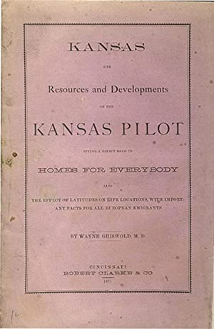 KANSAS, HER RESOURCES AND DEVELOPMENTS; OR, THE KANSAS PILOT. GIVING A DIRECT ROAD TO HOMES FOR ...