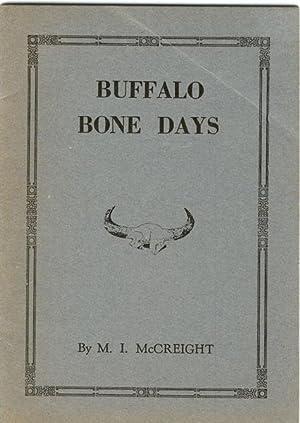 BUFFALO BONE DAYS. A SHORT HISTORY OF: MCCREIGHT, M. I.
