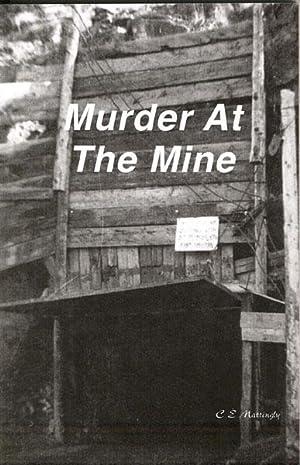 MURDER AT THE MINE: MATTINGLY, C. E.