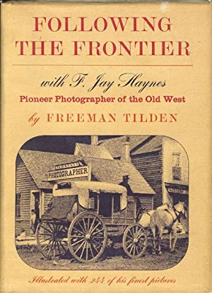 FOLLOWING THE FRONTIER WITH F. JAY HAYNES,: TILDEN, FREEMAN.
