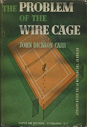 THE PROBLEM OF THE WIRE CAGE.: CARR, JOHN DICKSON.