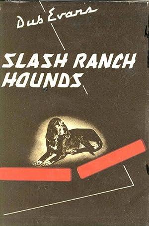 SLASH RANCH HOUNDS.: EVANS, G .W.