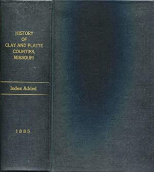 HISTORY OF CLAY AND PLATTE COUNTIES, MISSOURI,: NATIONAL HISTORICAL COMPANY