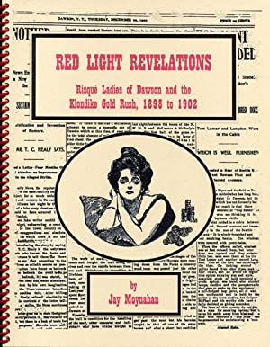 RED LIGHT REVELATIONS. RISQUE LADIES OF DAWSON: MOYNAHAN, JAY
