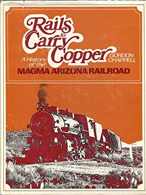 RAILS TO CARRY COPPER. A HISTORY OF: CHAPPELL, GORDON