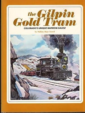 THE GILPIN GOLD TRAM. COLORADO'S UNIQUE NARROW: FERRELL, MALLORY HOPE