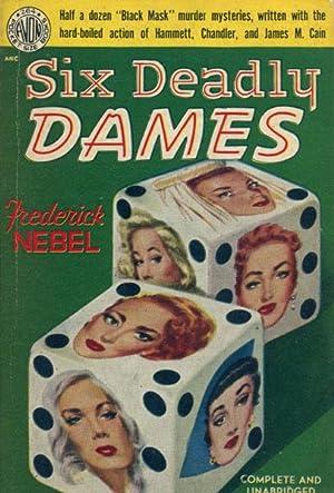 SIX DEADLY DAMES.: NEBEL, FREDERICK.