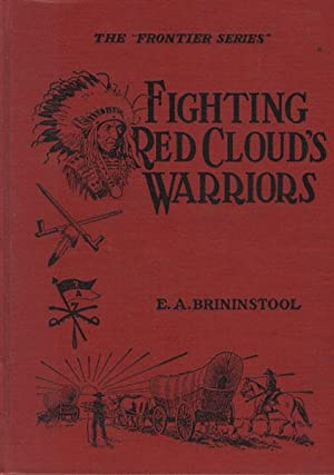 FIGHTING RED CLOUD'S WARRIORS.: BRININSTOOL, E. A.