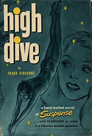 HIGH DIVE.: O'ROURKE, FRANK.