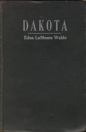 DAKOTA. AN INFORMAL STUDY OF TERRITORIAL DAYS GLEANED FROM CONTEMPORARY NEWSPAPERS.: WALDO, EDNA ...