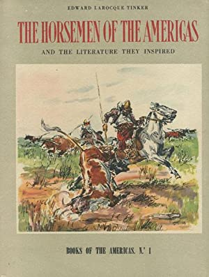 THE HORSEMEN OF THE AMERICAS, AND THE LITERATURE THEY INSPIRED.: TINKER, EDWARD LAROCQUE.