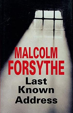 LAST KNOWN ADDRESS.: FORSYTHE, MALCOLM.