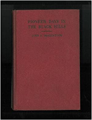 PIONEER DAYS IN THE BLACK HILLS.: MCCLINTOCK, JOHN S.