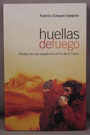 Huellas de Fuego. Relatos de una Expedicion: Gargiulo, Federico Ezequiel