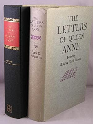 The Letters and Diplomatic Instructions of Queen Anne.: Anne, Queen; Beatrice Curtis Brown