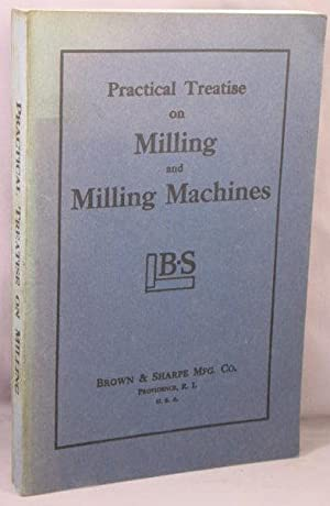 Practical Treatise on Milling and Milling Machines.: Brown & Sharpe