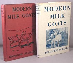 Modern Milk Goats: Status of the Milk Goat Industry, Methods of Profitable Milk Production, Care ...