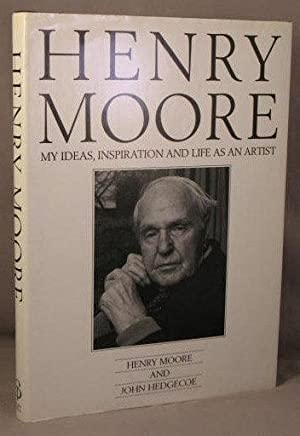 Henry Moore [My Ideas, Inspiration and Life as an Artist]: Moore, Henry with John Hedgecoe