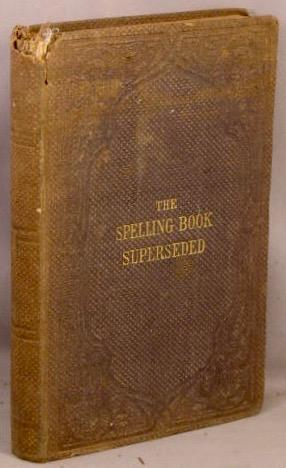 The Spelling-Book Superseded.
