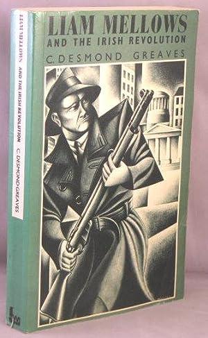 Liam Mellows and the Irish Revolution: C. Desmond Greaves