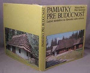 PAMIATKY PRE BUDUCNOST. Ludove stavitelstvo na Slovensku a jeho ochrana: Benza, Mojmir; Peter ...