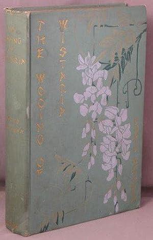 WOOING OF WISTARIA.: Watanna, Onoto [Reeve, Winnifred]