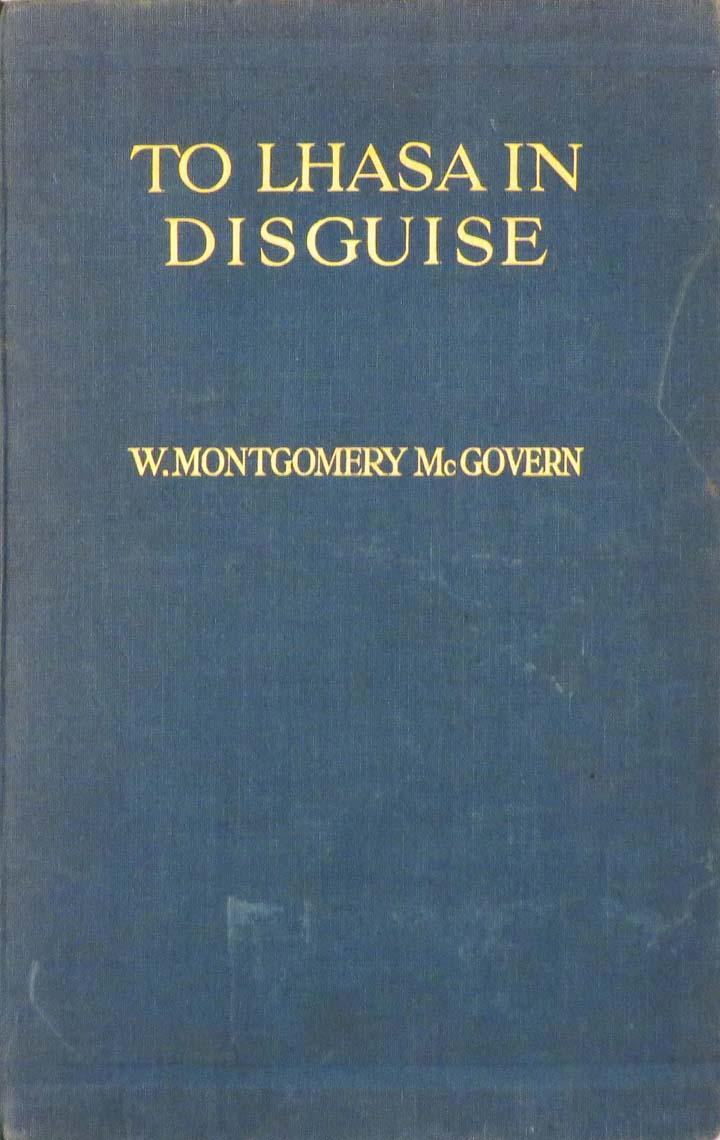 TO LHASA IN DISGUISE. A Secret Expedition Through Mysterious Tibet: McGovern William Montgomery