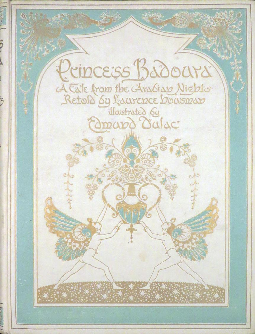 PRINCESS BADOURA: A Tale from the Arabian Nights Retold by Laurence Housman: [Dulac, illus.] ...