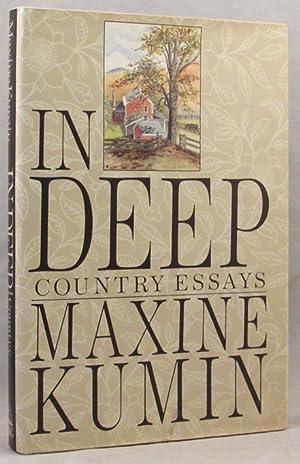 IN DEEP Country Essays: Kumin Maxine