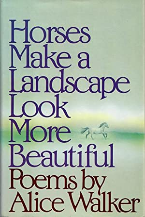 HORSES MAKE A LANDSCAPE LOOK MORE BEAUTIFUL: Poems: Walker Alice