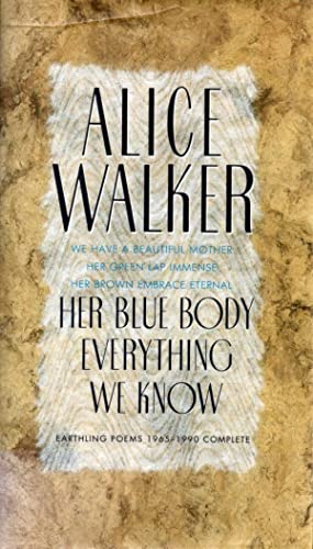 HER BLUE BODY EVERYTHING WE KNOW: Earthling Poems 1965-1990 Complete: Walker Alice