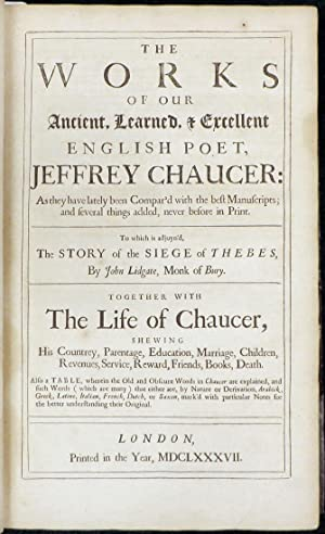 WORKS OF OUR ANCIENT, LEARNED, AND EXCELLENT ENGLISH POET, JEFFREY CHAUCER .to Which Is Adjoyn&#x27...