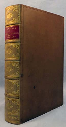 EXPLORATIONS AND ADVENTURES IN EQUATORIAL AFRICA. With Accounts of the Manners and Customs of the ...
