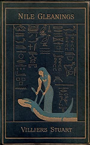 NILE GLEANINGS Concerning the Ethnology, History and Art of Ancient Egypt as Revealed by Egyptian ...