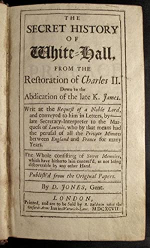 SECRET HISTORY OF WHITE-HALL, From the Restoration of Charles II. Down tot he Abdication of the ...