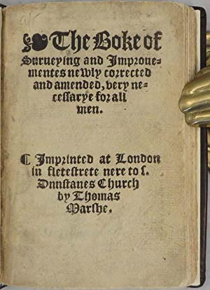 BOKE OF SURVEYING and Improuementes Newly Corrected and Amended, Very Necessarye For All Men: ...