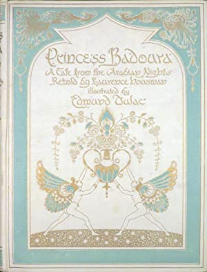 PRINCESS BADOURA: A Tale from the Arabian Nights Retold by Laurence Housman: Dulac, illus.] ...