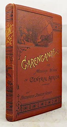 GARENGANZE; or Seven Years' Pioneer Mission Work in Central Africa.: Arnot Frederick Stanley