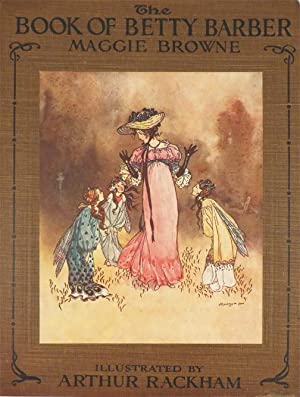 BOOK OF BETTY BARBER: Rackham, Illus.] Browne Maggie