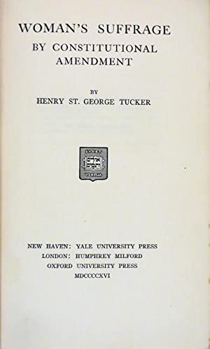 WOMAN'S SUFFRAGE BY CONSTITUTIONAL AMENDMENT.: Tucker, Henry St. George.