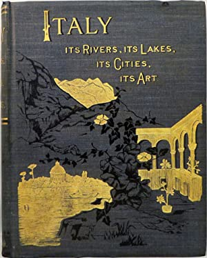 ITALY FROM THE ALPS TO MOUNT ETNA. It's Arts, It's Cities, It's Lakes, It's Rivers: Italy; Italian ...