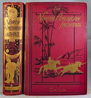 NORTH AMERICAN INDIANS: Being Letters and Notes: Catlin George