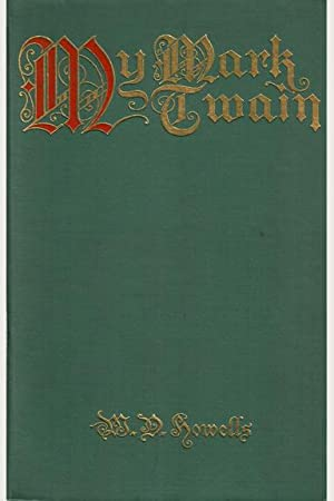 MY MARK TWAIN; Reminiscences and Criticisms: Howells W. D