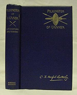 PILKINGTON OF UGANDA, With an Introductory Chapter by Rev. J.H. Skrine, M.A.: Harford-Battersby ...