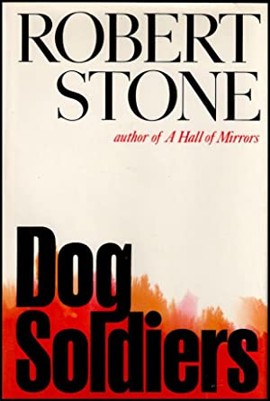 DOG SOLDIERS A Novel: Stone Robert