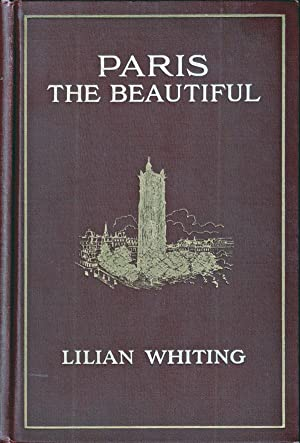 PARIS THE BEAUTIFUL: Paris; France]; Whiting Lilian