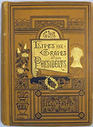 LIVES AND GRAVES OF OUR PRESIDENTS.: Weaver G.S., D.D
