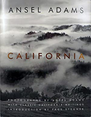 ANSEL ADAMS CALIFORNIA Photographs by Ansel Adams with Classic California Writings Edited by Andrea...