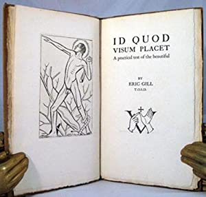 ID QUOD VISUM PLACET. A Practical Test of the Beautiful: Golden Cockerel Press] Gill Eric