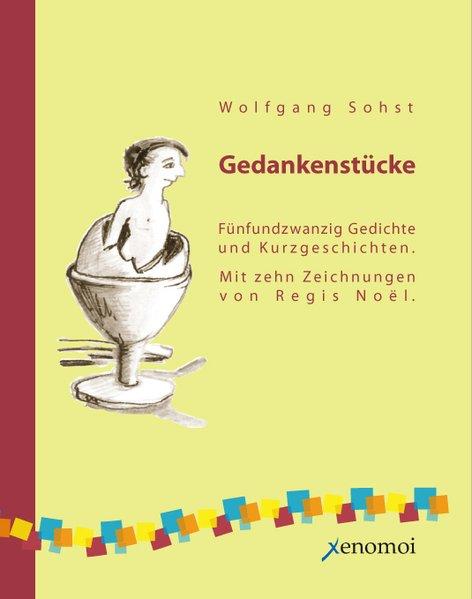 Gedankenstücke: Dreißig philosophische Gedichte und Kurzgeschichten - Sohst, Wolfgang und Regis Noel